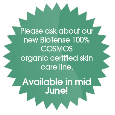 Please ask about our new BioTense 100% COSMOS organic certified skin care line. Available in mid June!
