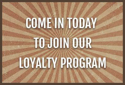 Come in today to join our loyalty program