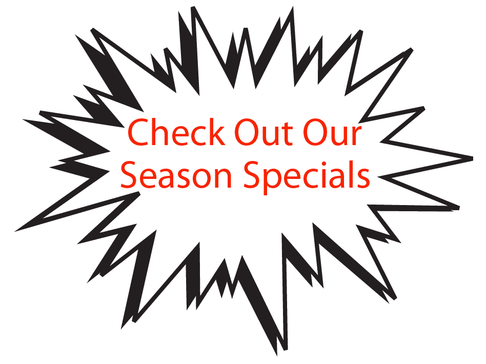 Check Out Our Season Specials